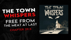 """The Town Whispers – Chapter 29.5 – """"Free From the Meat at Last"""""""