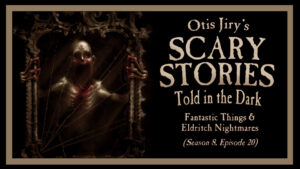 """Scary Stories Told in the Dark – Season 8, Episode 20 - """"Fantastic Things and Eldritch Nightmares"""""""